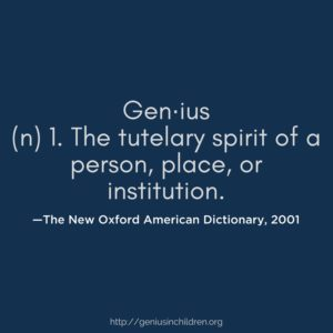Gen·ius n 1. The tutelary spirit of a person, place, or institution.