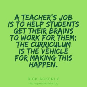 A teacher's job is to help students get their brains to work for them; the curriculum is the vehicle for making this happen.