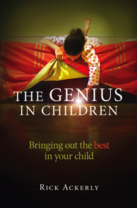 The Genius in Children: Bringing out the best in your child