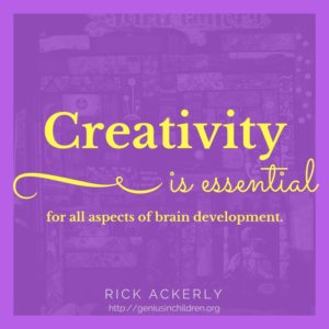 Creativity is essential for all aspects of brain development.