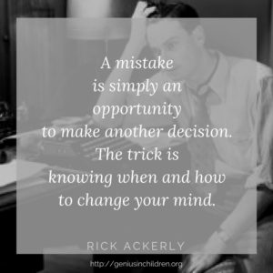A mistake is simply an opportunity to make another decision. The trick is knowing when and how to change your mind.