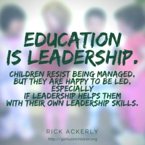 Education is Leadership. - Rick Ackerly