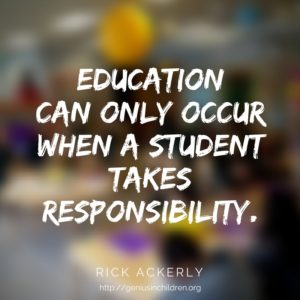 Education can only occur when a student takes responsibility. - Rick Ackerly