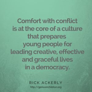 Comfort with conflict is at the core of a culture that prepares young people for leading creative, effective and graceful lives in a democracy.